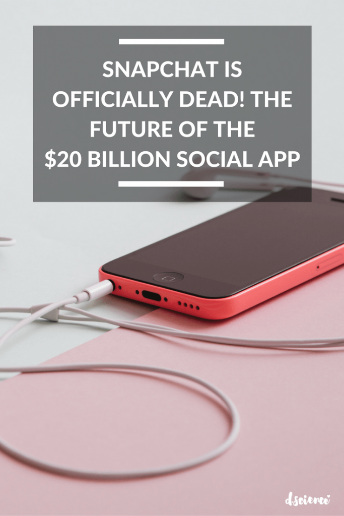 snapchat is dead the future of the $20 billion dollar social app