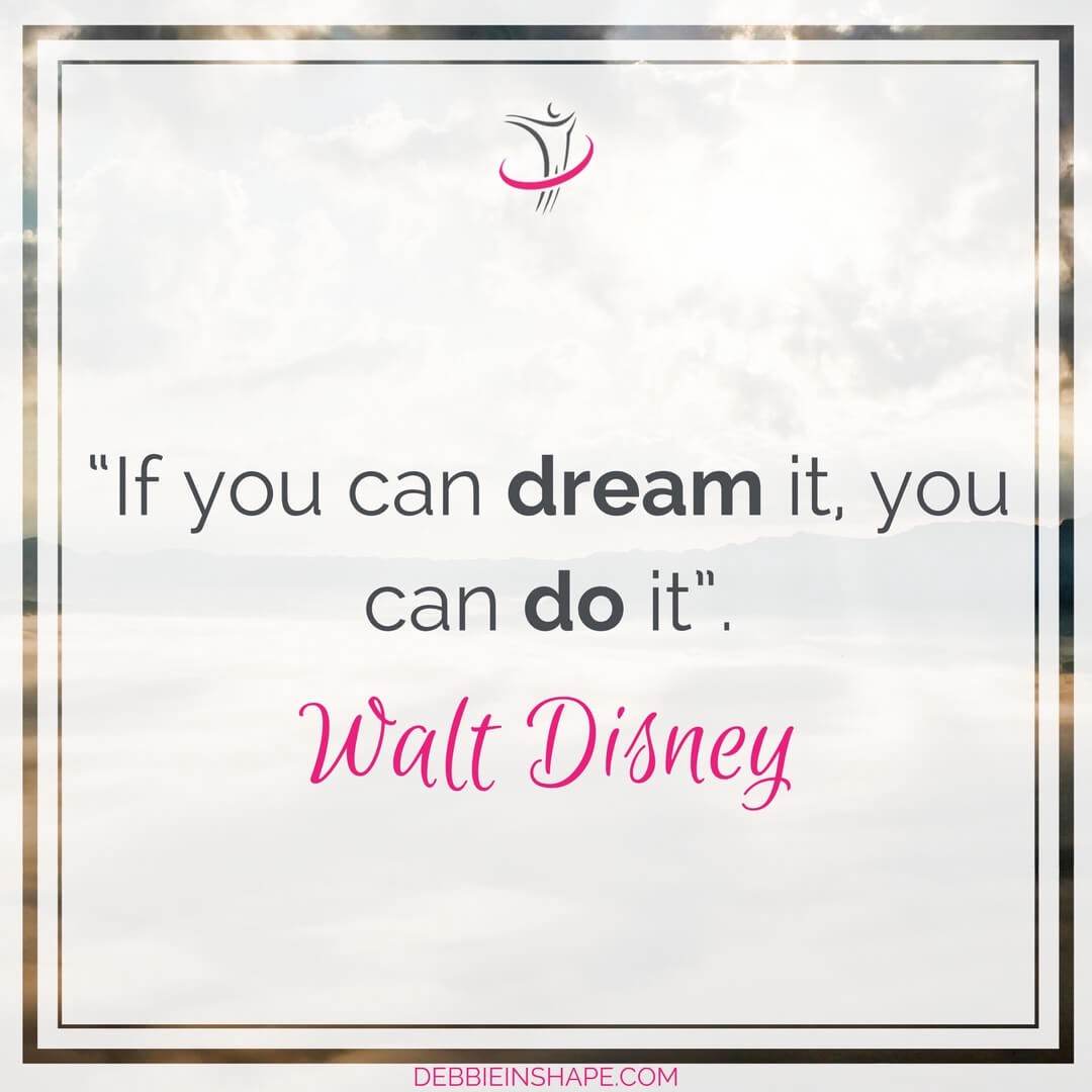 """If you can dream it, you can do it"". - Walt Disney"