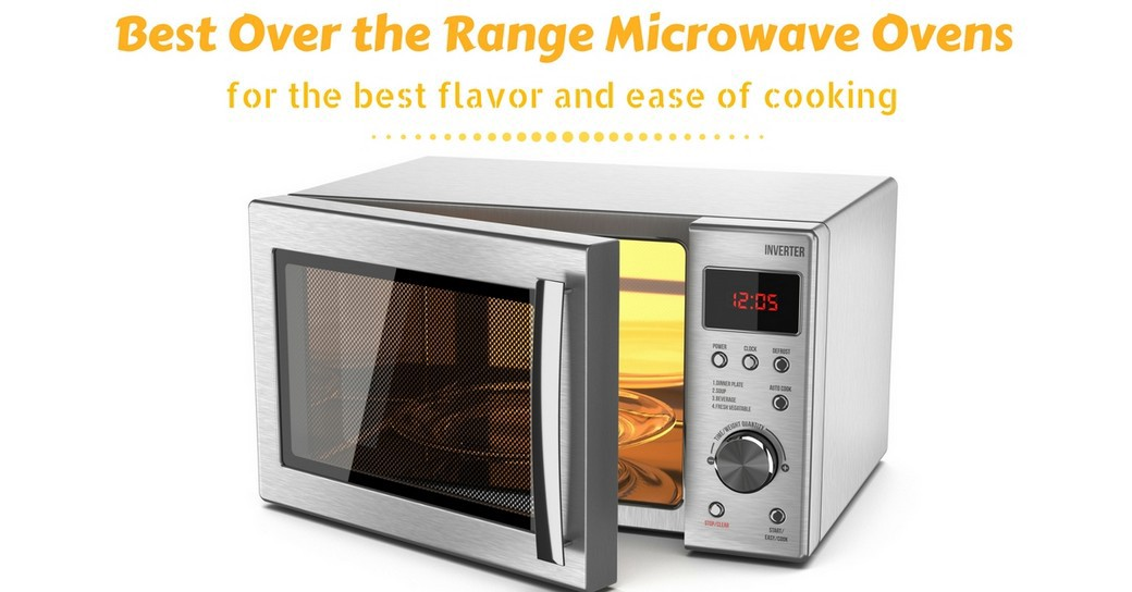 Top 5 Over The Range Microwave Ovens These Are Ranked According To Greatness So Speak I Have Compared Them All And Arranged Their Ranks From