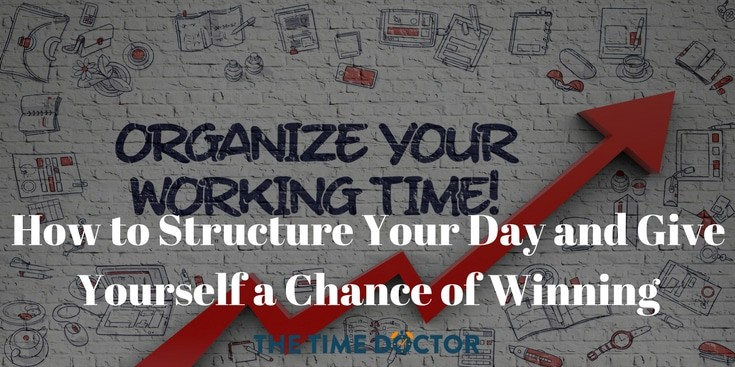 How to Structure Your Day and Give Yourself a Chance of Winning
