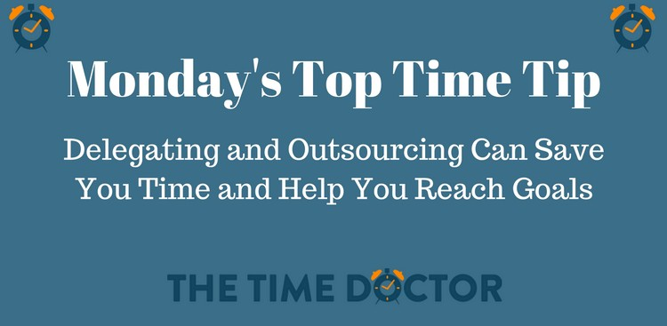 Delegating and Outsourcing Can Save You Time and Help You Reach Goals