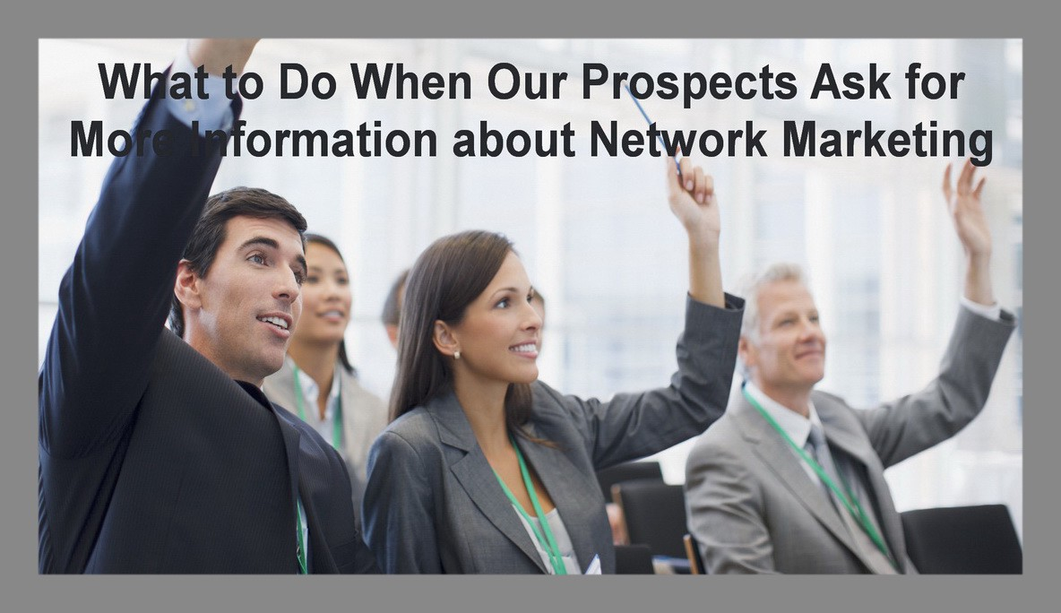 What to Do When Our Prospects Ask for More Information about Network Marketing