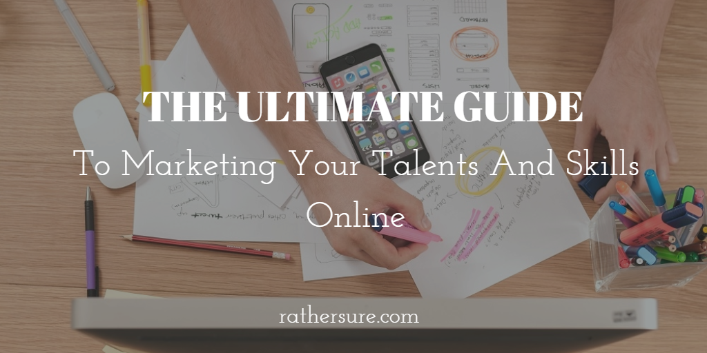 the ultimate guide to marketing your talents and skills online