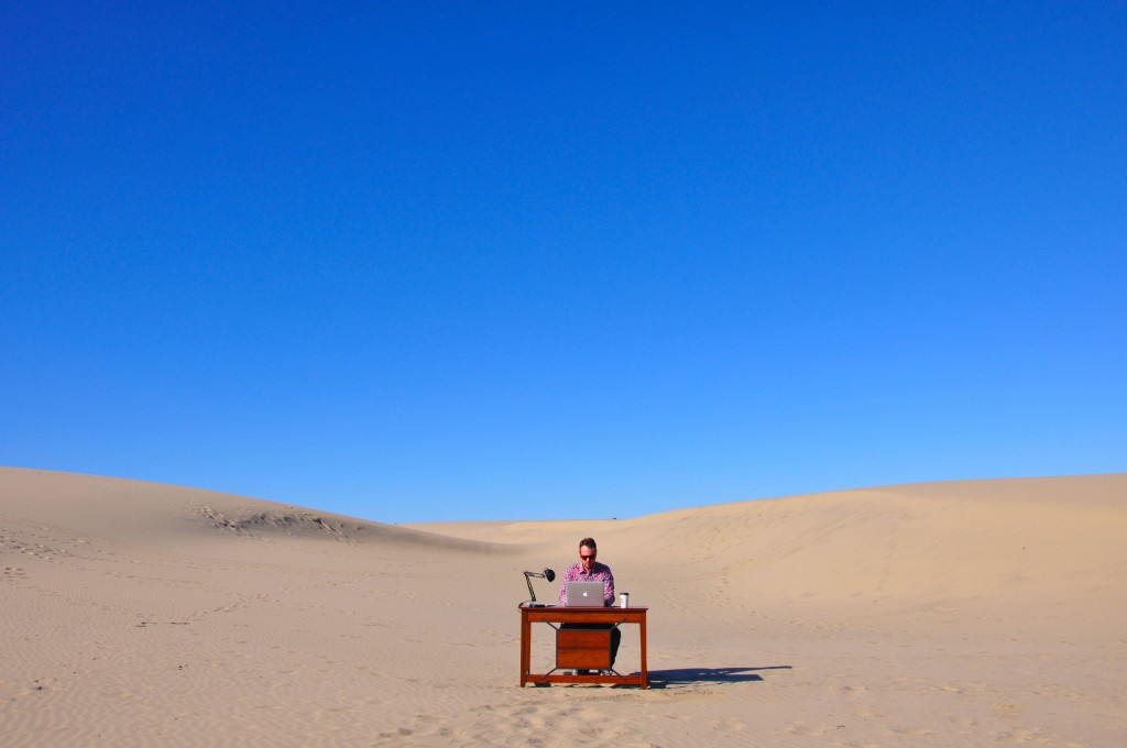 You know, just working from the middle of a desert...