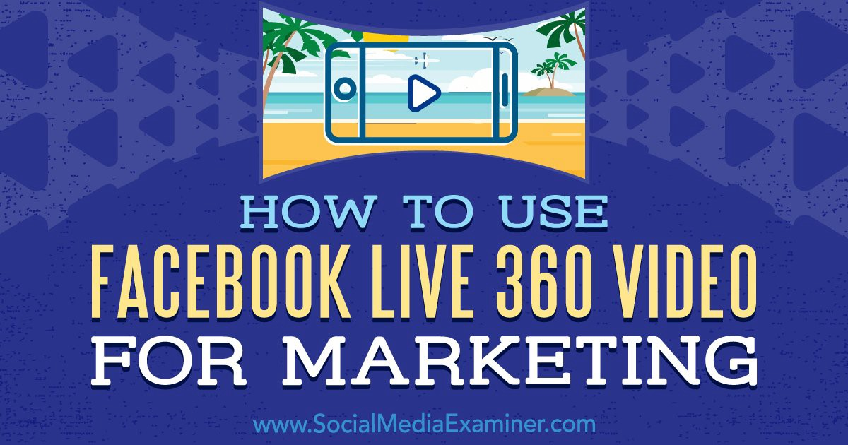 How to Use Facebook Live 360 Video for Marketing : Social Media Examiner  #vr