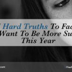 5 Hard Truths To Face If You Want To Be More Successful This Year