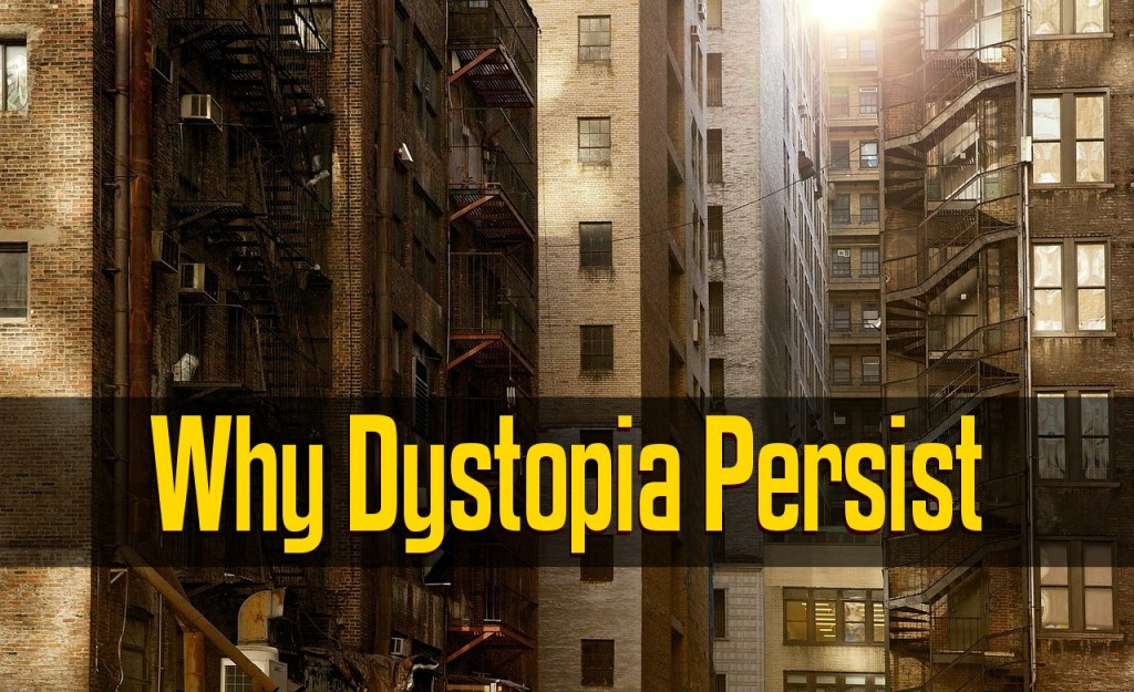Why Dystopia Persist - The problem, as always, is in your mind.