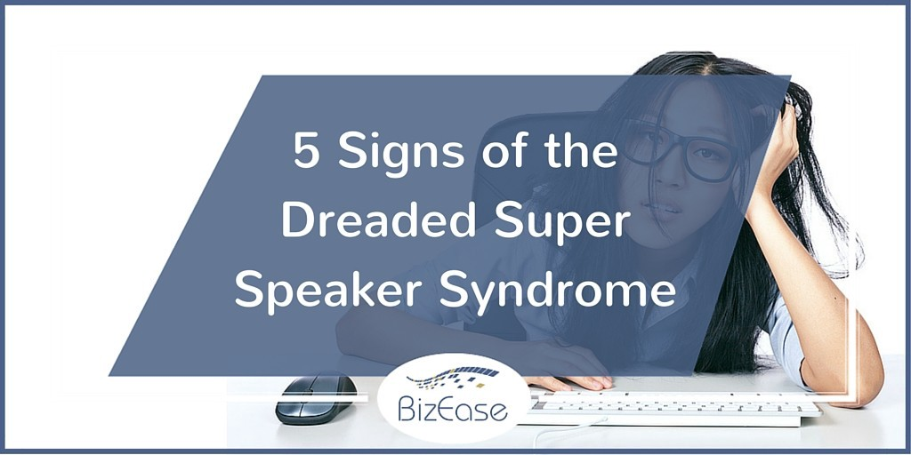 5 Signs of the Dreaded Super Speaker Syndrome