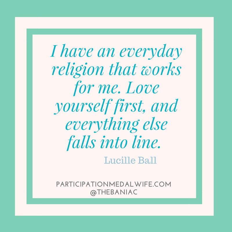 I have an every day religion that works for me love yourself first and everything else falls into line