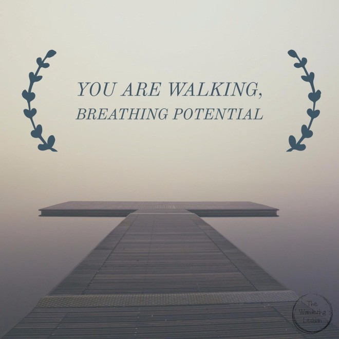 you-are-walking-breathing-potential