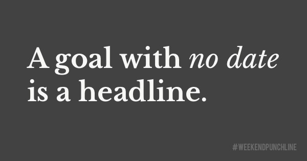 A goal with no date is a headline