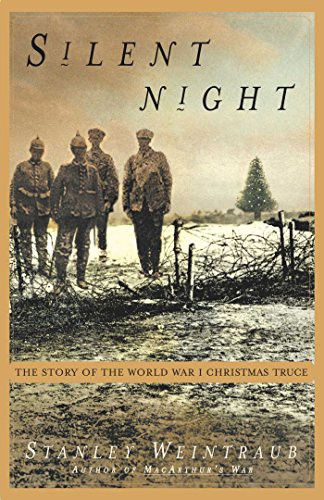 f648acb6ac 7 Silent Night  The Story of the WWI Christmas Truce by Stanley Weintraub