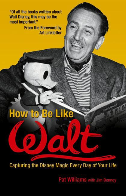 The Secret Of Disneys Success How To Be Like Walt By Pat Williams