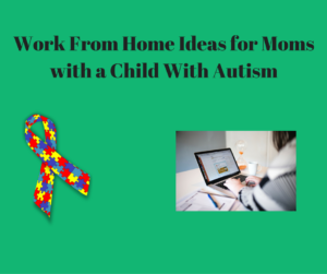work-from-home-ideas-for-moms-with-a-child-with-autism
