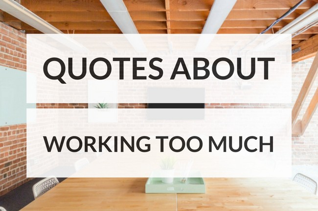 quotes about working too much quotes