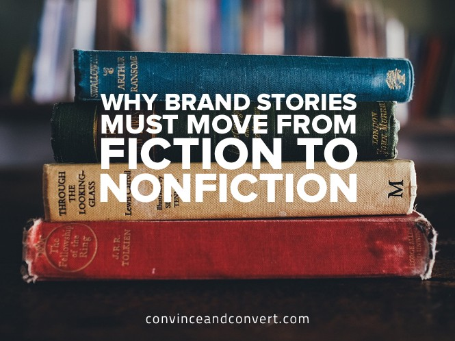 Why Brand Stories Must Move From Fiction to Nonfiction