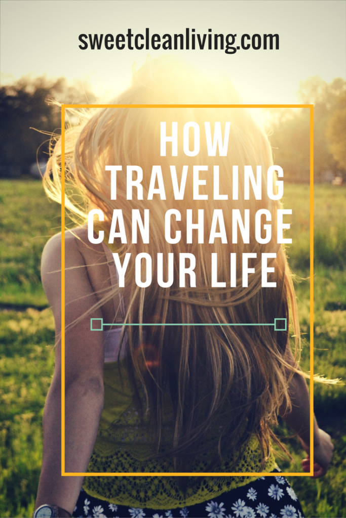Change Your Life with Travel | Sweet Clean Living