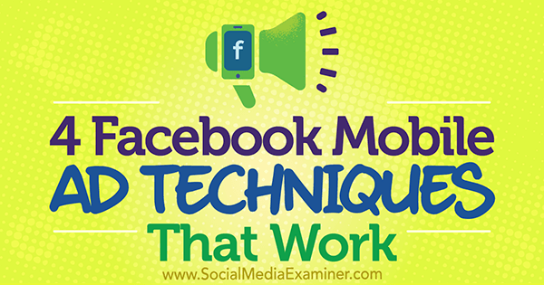 4 Facebook Mobile Ad Techniques That Work by Stefan Des on Social Media Examiner