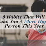 5 Habits That Will Make You A More Happy Person This Year