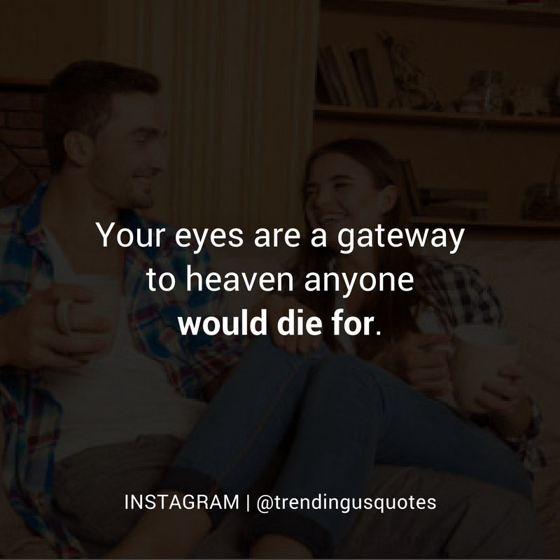Your eyes are a gateway to heaven