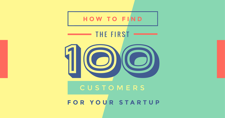 How to find the first hundred customers for your startup 2