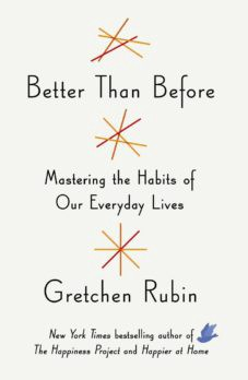 Better Than Before: Mastering the Habits of Our Everyday Lives – Gretchen Rubin