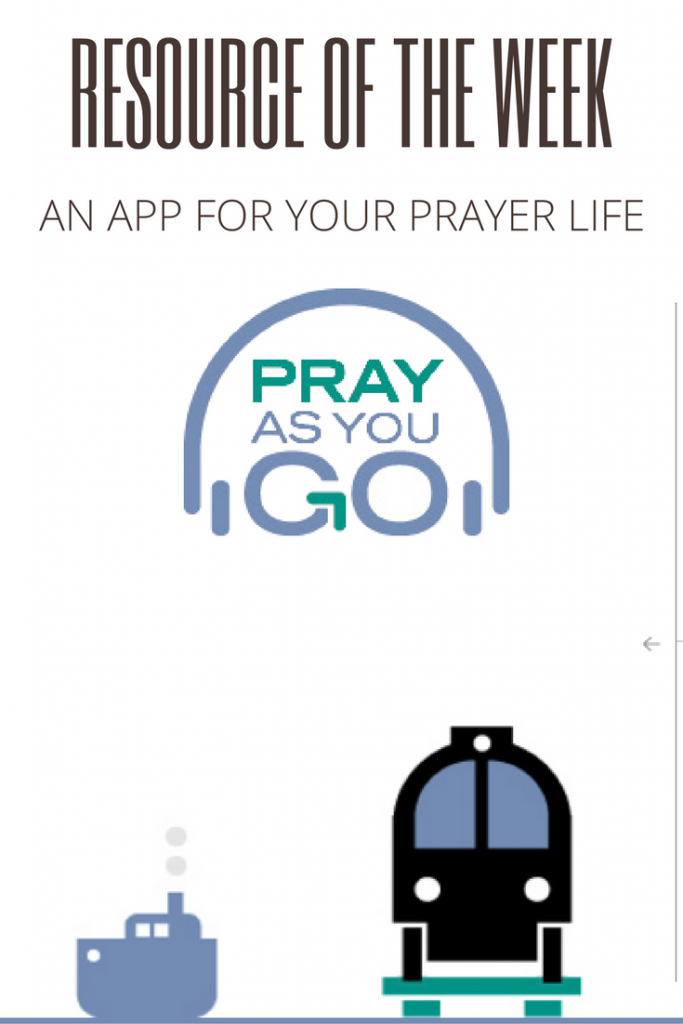 Blog Post | The resource of the week is a resource that I find useful in my life. Pray As You Go is a cool website/app that helps us slow down and pray.