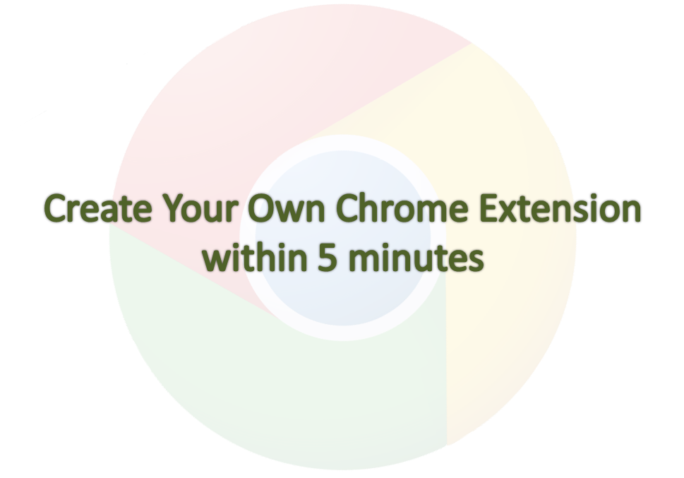 Create Your Own Chrome Extension within 5 minutes