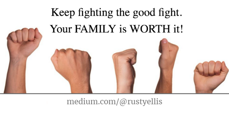 Keep Fighting the Good Fight. Your Family is Worth It!