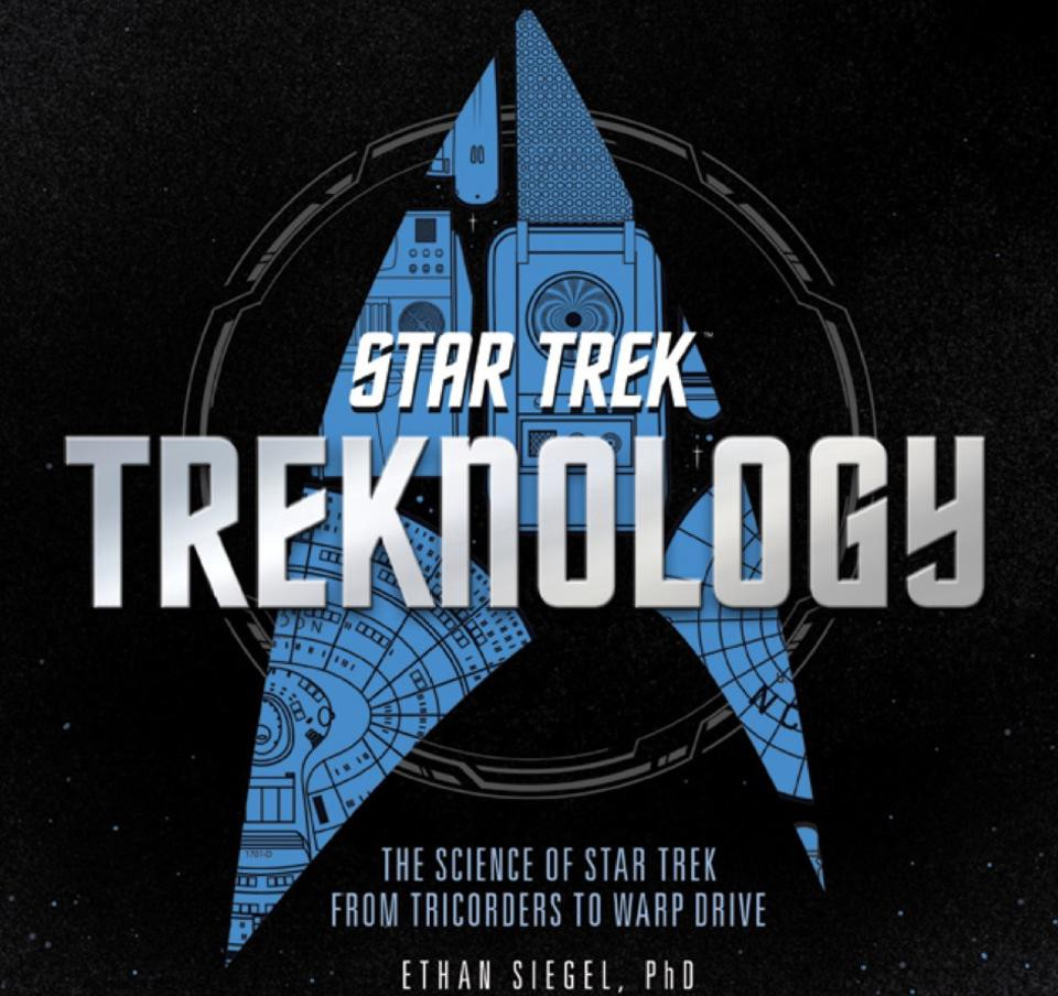 Ethan Siegel's upcoming new book, Treknology: The Science of Star Trek from  Tricorders to Warp Drive. Image credit: Quarto / Voyageur Press, CBS /  Paramount ...