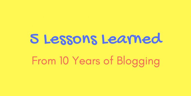 5 Lessons Learned From 10 Years of Blogging