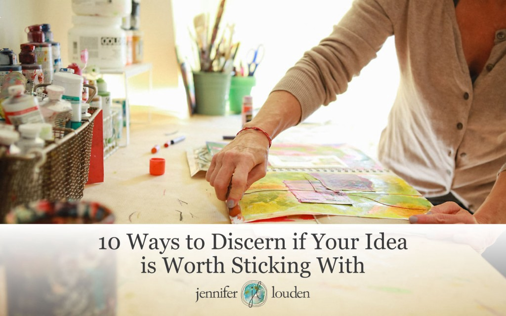 10 Ways to Discern if Your Idea is Worth Sticking With by Jen Louden
