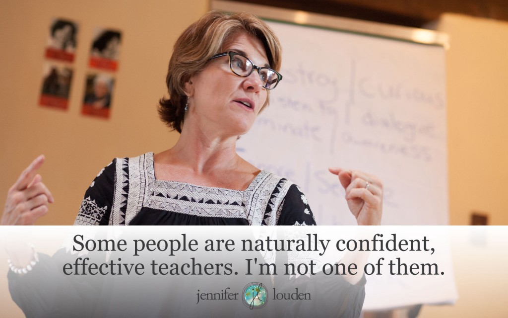Some people are naturally confident, effective teachers by Jen Louden