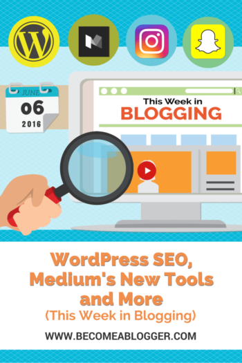 WordPress SEO, Medium's New Tools and More