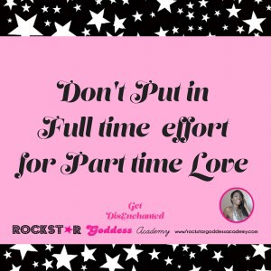 Don't put in full time effort for part time love