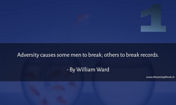Adversity causes some men to break; others to break records, quotes to Stand Against Difficulties