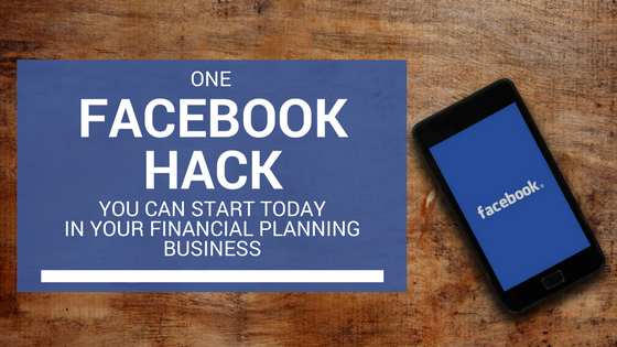 One-Facebook-Hack-You-Can-Start-Today-In-your-Financial-Planning-Business