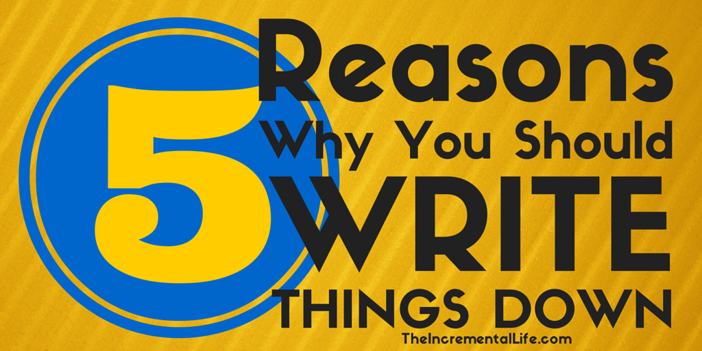 Reasons Why You Should Write Things Down