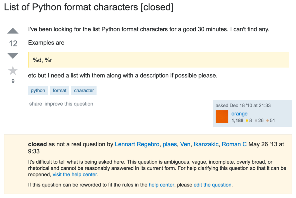 """I've been looking for the list Python format characters for a good 30 minutes. I can't find any. Examples are %d, %r etc but I need a list with them along with a description if possible please."" Closed on Stack Overflow as ""not a real question""."