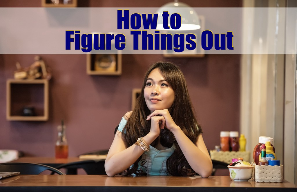 How to Figure Things Out and Test Them For Yourself.