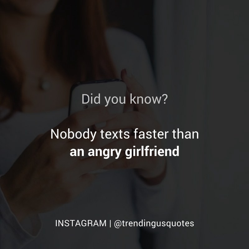 Nobody texts faster than an angry girlfriend