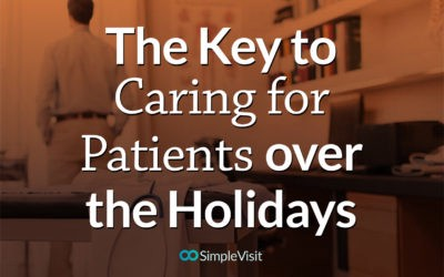 The Key To Caring for Patients Over The Holidays