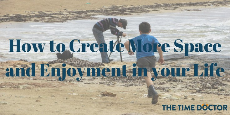 How to Create More Space and Enjoyment in your Life