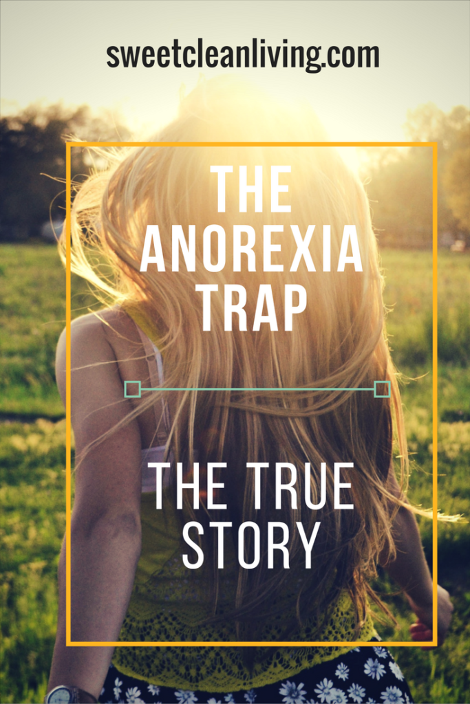 The Anorexia True Story | Sweet Clean Living