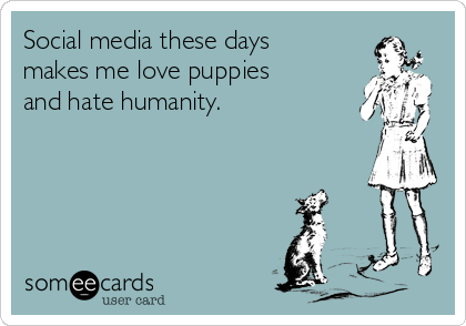 social-media-these-days-makes-me-love-puppies-and-hate-humanity