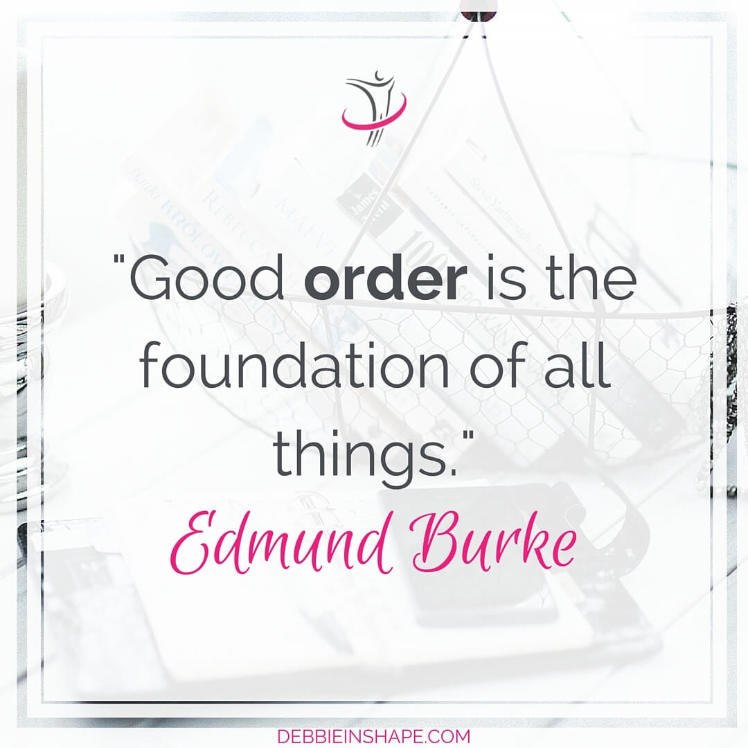"""Good order is the foundation of all things."" - Edmund Burke"