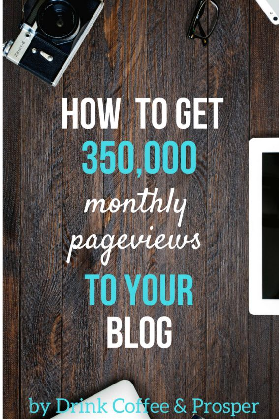 HOW TO GET 350,000+ MONTHLY PAGE VIEWS TO YOUR BLOG