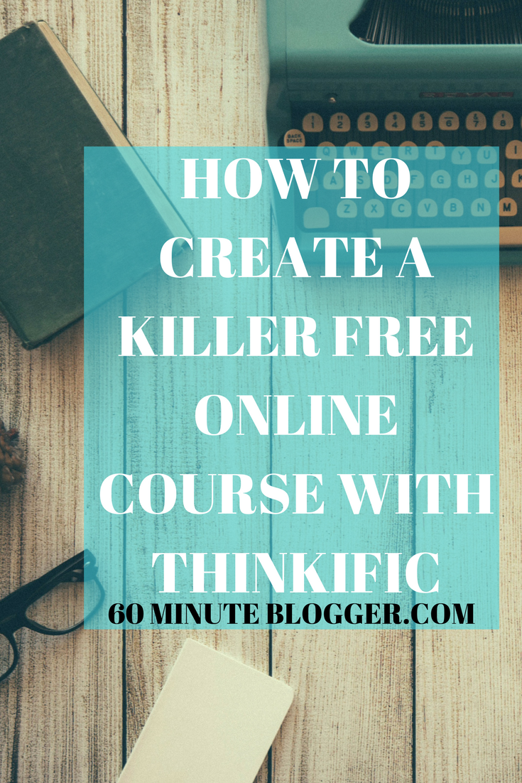 How To Create A Killer FREE Online Course With Thinkific