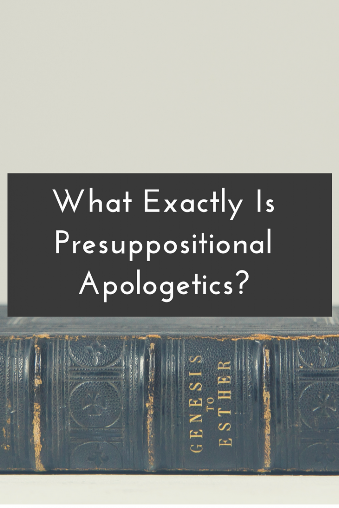 Blog Post | What is apologetics? What does presuppositional mean? Let's look at presuppositional apologetics and learn more about defending our faith!