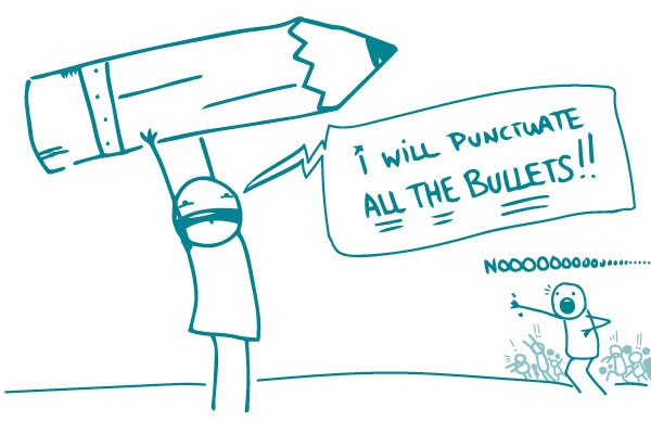 """Illustration of stick figure with giant pencil saying """"I will punctuate ALL THE BULLETS!!"""" and second stick figure shouting """"Nooooooo..."""""""